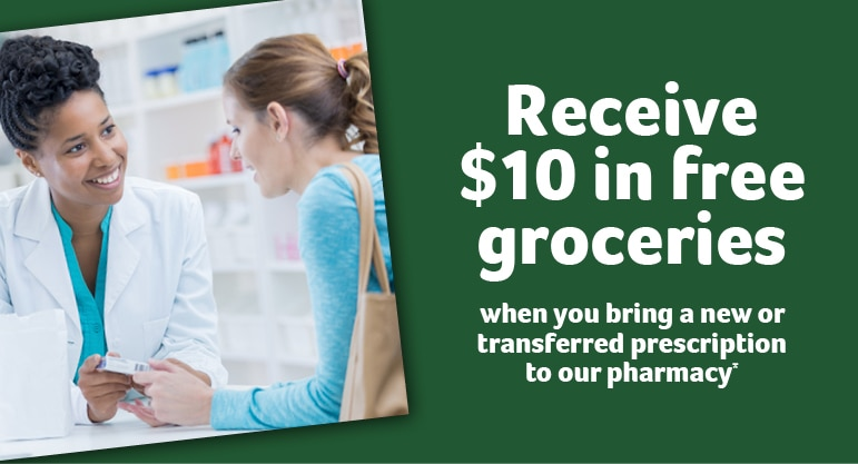 $10 in free groceries when you bring a new or transferred prescription