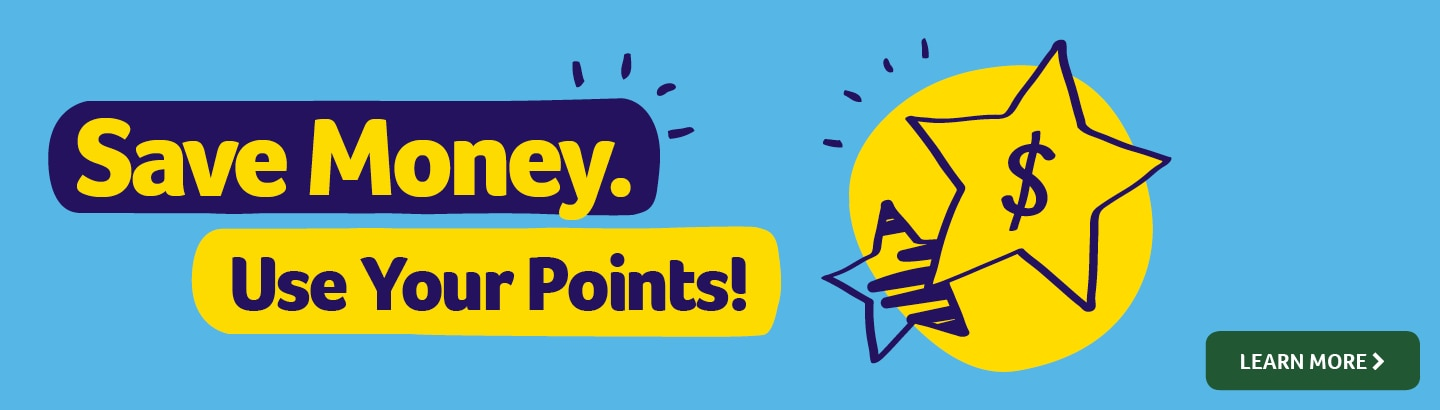 Save Money. Use your points! - learn more